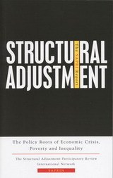 Structural Adjustment: The Policy Roots of Economic Crisis, Poverty and Inequality SAPRIN